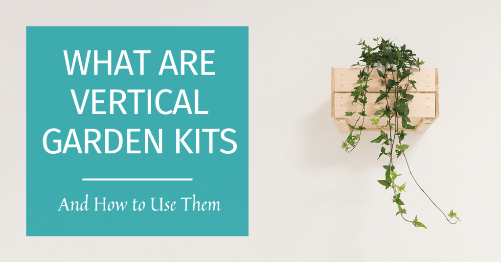 What are vertical garden kits and how to use them